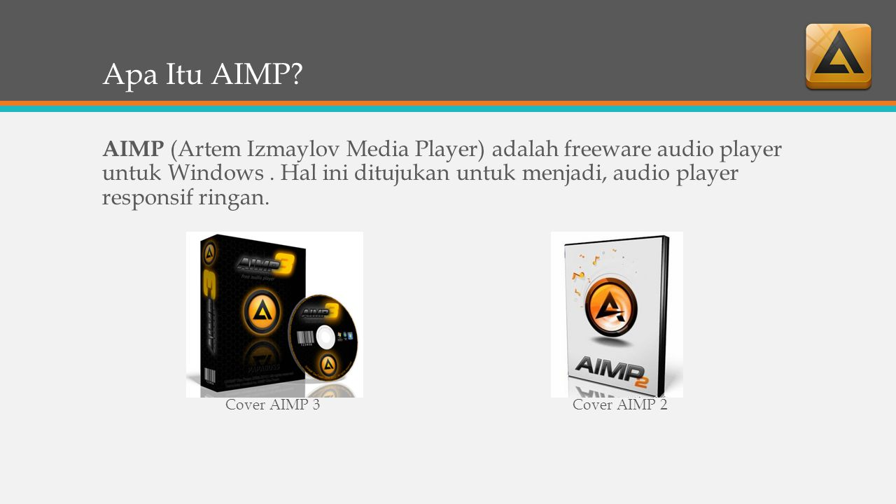 Apa Itu AIMP? AIMP (Artem Izmaylov Media Player) adalah freeware audio player untuk Windows. Hal ini ditujukan untuk menjadi, audio player responsif r