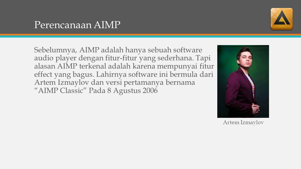 Pengembangan Software AIMP AIMP Classic AIMP v2.1x AIMP v2.5x AIMP v2.6x AIMP v3.0x AIMP v3.1x AIMP v3.2x AIMP v3.5x AIMP v3.60