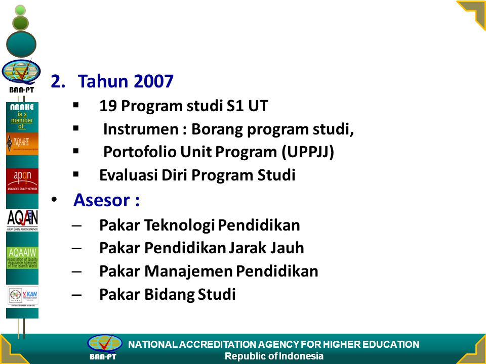 BAN-PT NATIONAL ACCREDITATION AGENCY FOR HIGHER EDUCATION Republic of Indonesia NAAHE is a member of: 2. Tahun 2007  19 Program studi S1 UT  Instrum