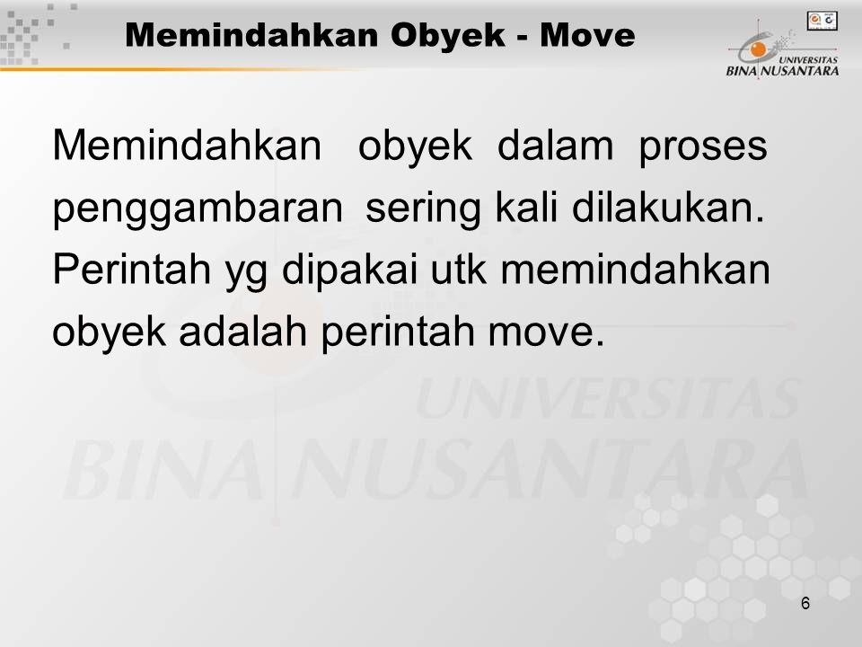 6 Memindahkan Obyek - Move Memindahkan obyek dalam proses penggambaran sering kali dilakukan.