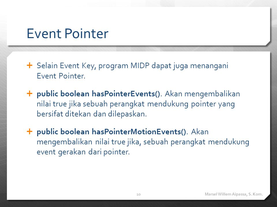 Event Pointer  Selain Event Key, program MIDP dapat juga menangani Event Pointer.  public boolean hasPointerEvents(). Akan mengembalikan nilai true
