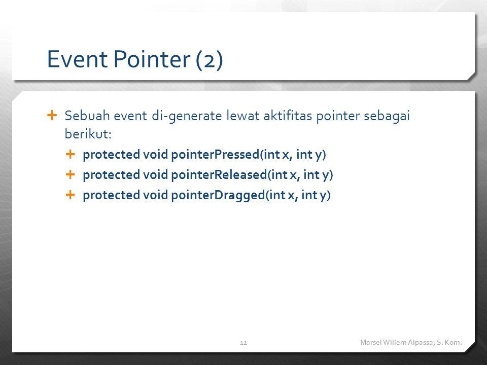 Event Pointer (2)  Sebuah event di-generate lewat aktifitas pointer sebagai berikut:  protected void pointerPressed(int x, int y)  protected void pointerReleased(int x, int y)  protected void pointerDragged(int x, int y) Marsel Willem Aipassa, S.