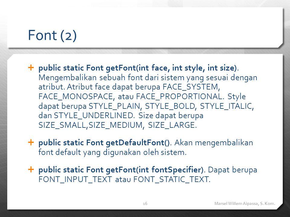 Font (2)  public static Font getFont(int face, int style, int size).