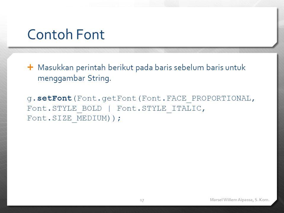 Contoh Font  Masukkan perintah berikut pada baris sebelum baris untuk menggambar String.