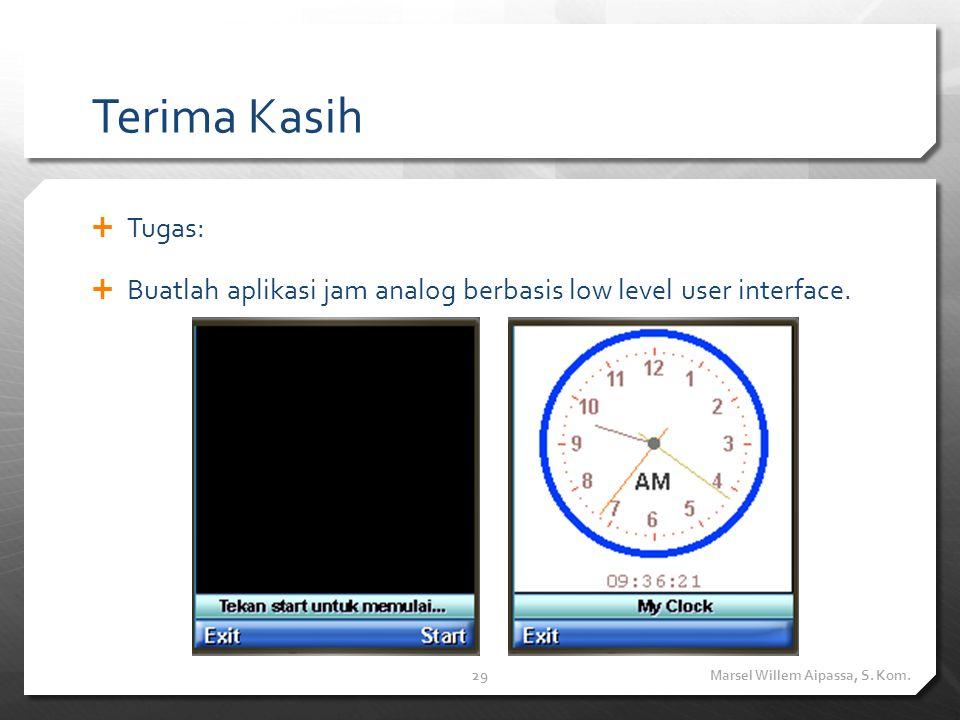 Terima Kasih  Tugas:  Buatlah aplikasi jam analog berbasis low level user interface.