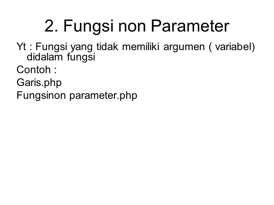 2. Fungsi non Parameter Yt : Fungsi yang tidak memiliki argumen ( variabel) didalam fungsi Contoh : Garis.php Fungsinon parameter.php
