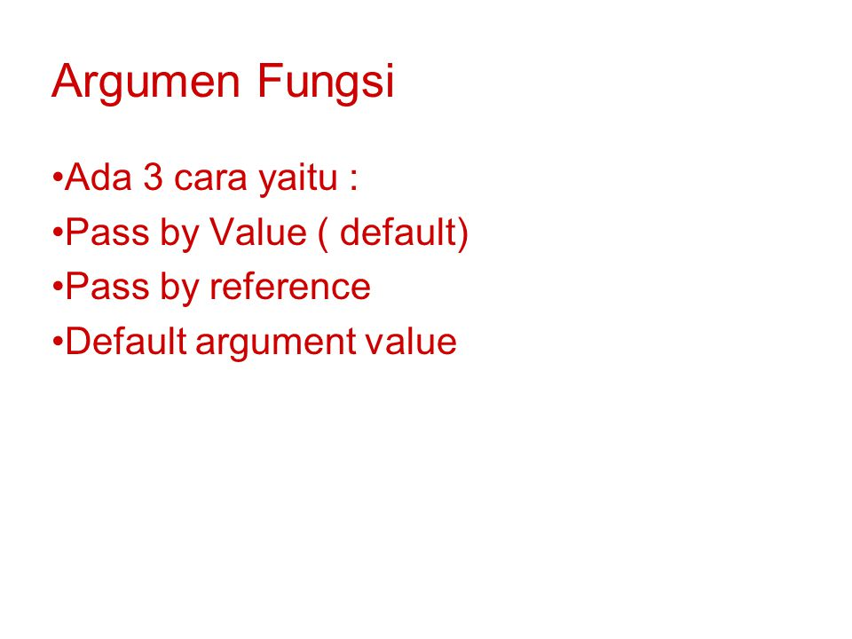 Argumen Fungsi Ada 3 cara yaitu : Pass by Value ( default) Pass by reference Default argument value