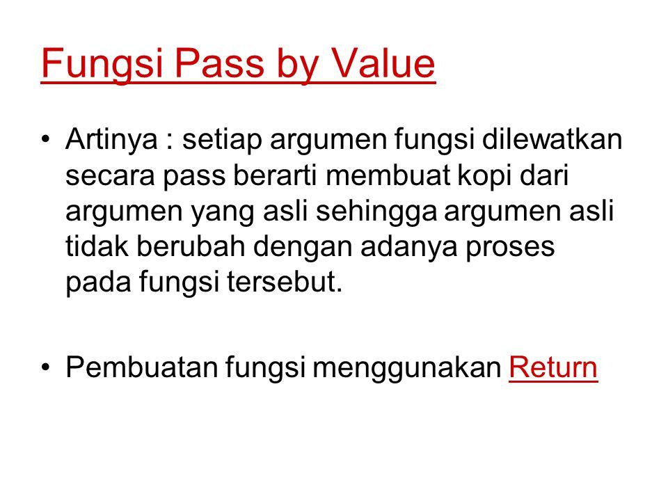 Fungsi Pass by Value Artinya : setiap argumen fungsi dilewatkan secara pass berarti membuat kopi dari argumen yang asli sehingga argumen asli tidak be