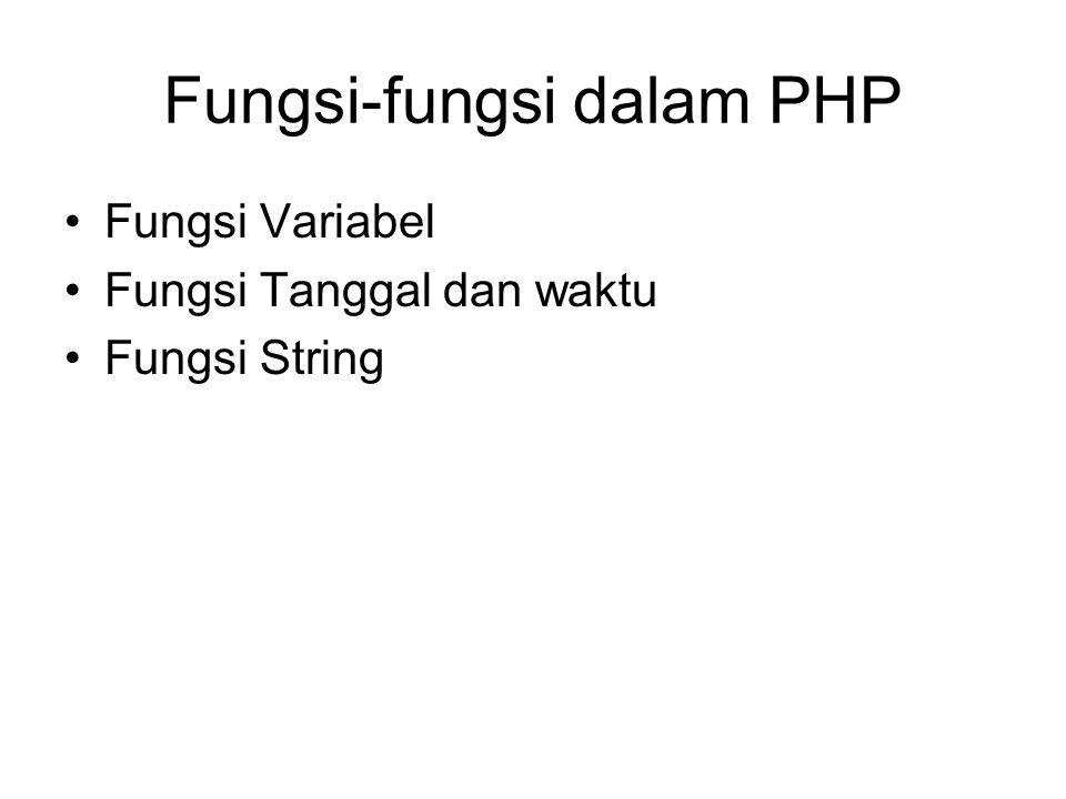 Fungsi-fungsi dalam PHP Fungsi Variabel Fungsi Tanggal dan waktu Fungsi String