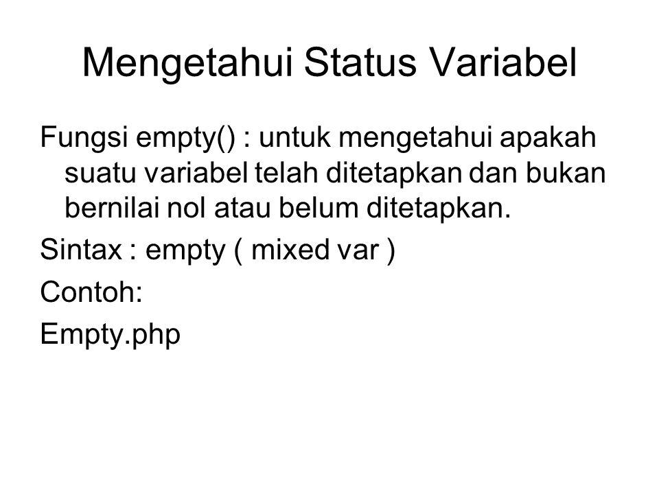 Mengetahui Status Variabel Fungsi empty() : untuk mengetahui apakah suatu variabel telah ditetapkan dan bukan bernilai nol atau belum ditetapkan. Sint