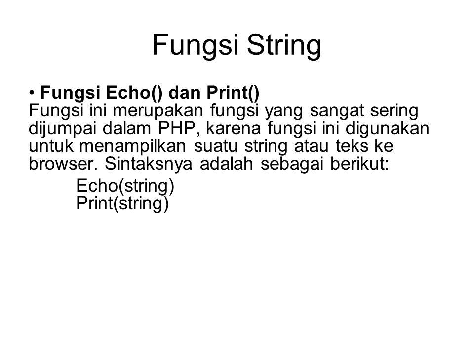 Fungsi String Fungsi Echo() dan Print() Fungsi ini merupakan fungsi yang sangat sering dijumpai dalam PHP, karena fungsi ini digunakan untuk menampilk