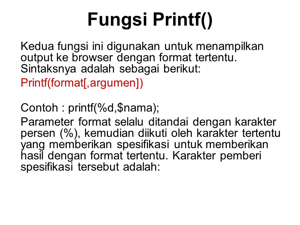 Fungsi Printf() Kedua fungsi ini digunakan untuk menampilkan output ke browser dengan format tertentu. Sintaksnya adalah sebagai berikut: Printf(forma