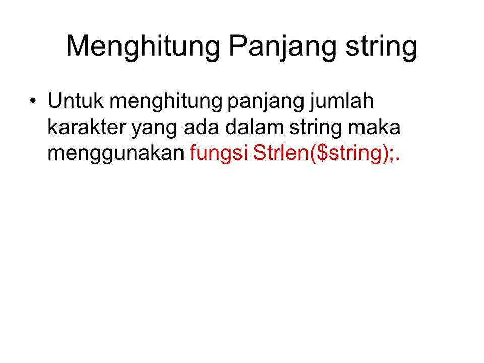 Menghitung Panjang string Untuk menghitung panjang jumlah karakter yang ada dalam string maka menggunakan fungsi Strlen($string);.