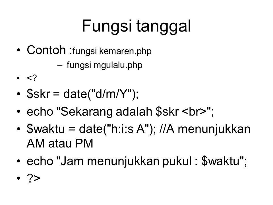 Fungsi tanggal Contoh : fungsi kemaren.php – fungsi mgulalu.php <? $skr = date(