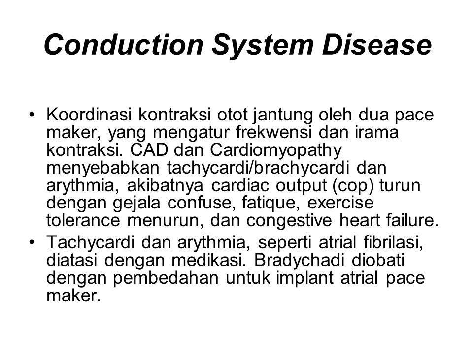 Conduction System Disease Koordinasi kontraksi otot jantung oleh dua pace maker, yang mengatur frekwensi dan irama kontraksi.