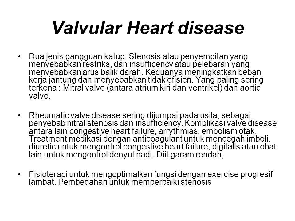 Valvular Heart disease Dua jenis gangguan katup: Stenosis atau penyempitan yang menyebabkan restriks, dan insufficency atau pelebaran yang menyebabkan arus balik darah.