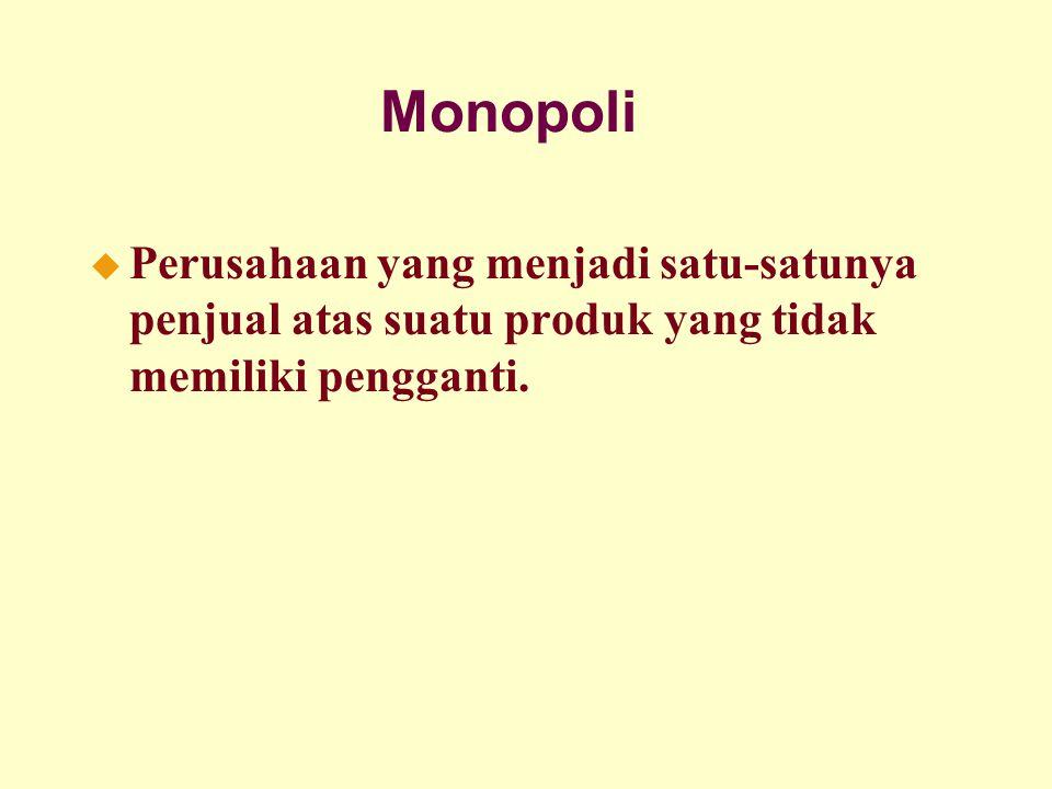 Monopoli u Perusahaan yang menjadi satu-satunya penjual atas suatu produk yang tidak memiliki pengganti.