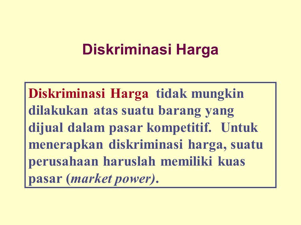 Diskriminasi Harga Diskriminasi Harga tidak mungkin dilakukan atas suatu barang yang dijual dalam pasar kompetitif. Untuk menerapkan diskriminasi harg