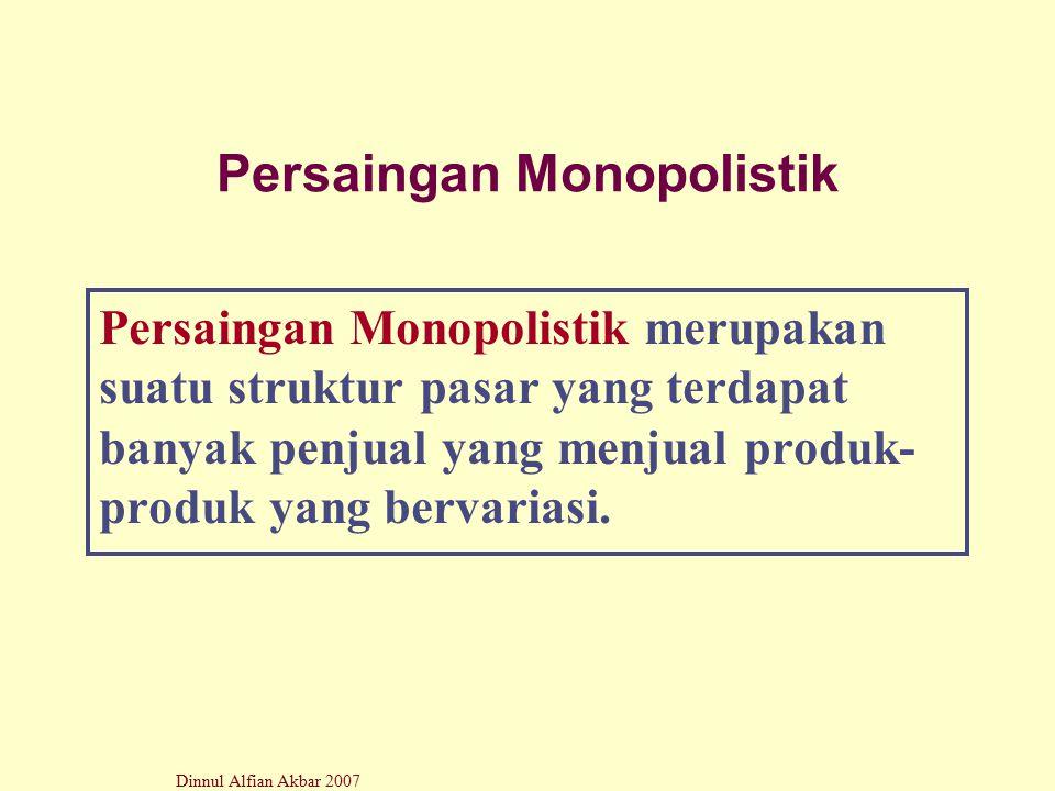 Dinnul Alfian Akbar 2007 Persaingan Monopolistik Persaingan Monopolistik merupakan suatu struktur pasar yang terdapat banyak penjual yang menjual prod