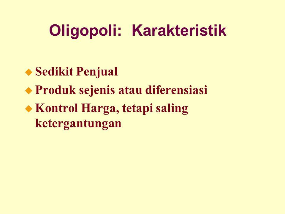 Oligopoli: Karakteristik u Sedikit Penjual u Produk sejenis atau diferensiasi u Kontrol Harga, tetapi saling ketergantungan
