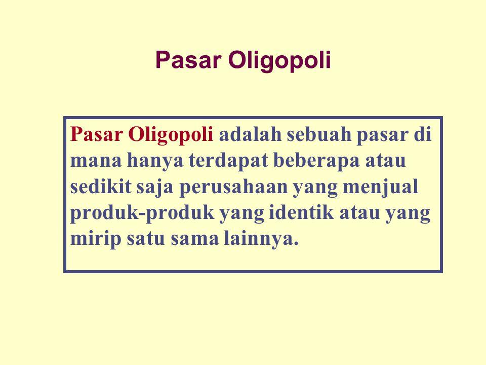 Pasar Oligopoli Pasar Oligopoli adalah sebuah pasar di mana hanya terdapat beberapa atau sedikit saja perusahaan yang menjual produk-produk yang ident