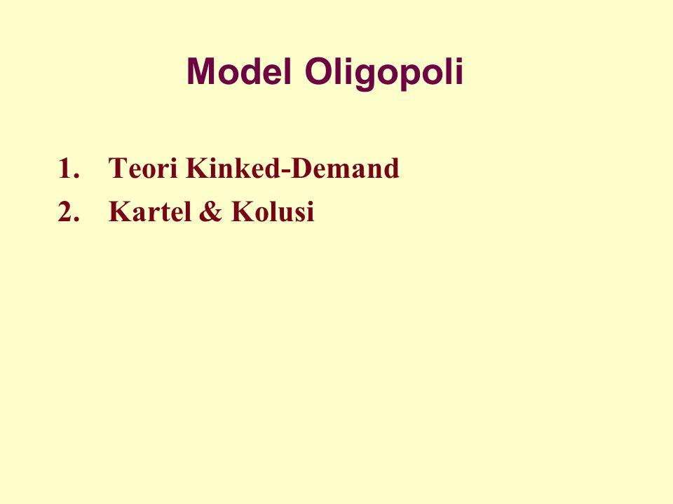 Model Oligopoli 1.Teori Kinked-Demand 2.Kartel & Kolusi