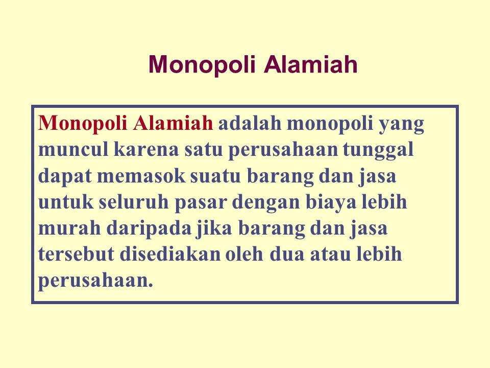 Monopoli Alamiah Monopoli Alamiah adalah monopoli yang muncul karena satu perusahaan tunggal dapat memasok suatu barang dan jasa untuk seluruh pasar d