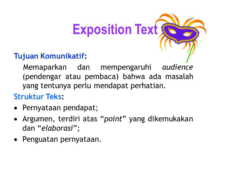 Exposition Text Tujuan Komunikatif: Memaparkan dan mempengaruhi audience (pendengar atau pembaca) bahwa ada masalah yang tentunya perlu mendapat perha