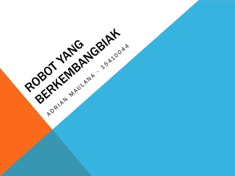ROBOT YANG BERKEMBANGBIAK ADRIAN MAULANA - 15410044