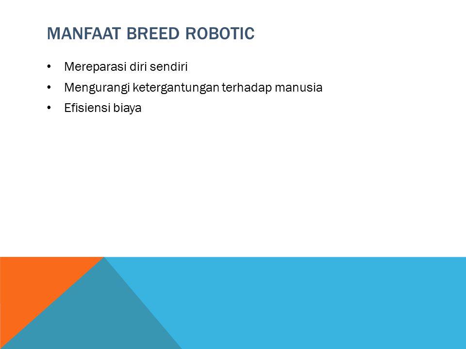 MANFAAT BREED ROBOTIC Mereparasi diri sendiri Mengurangi ketergantungan terhadap manusia Efisiensi biaya