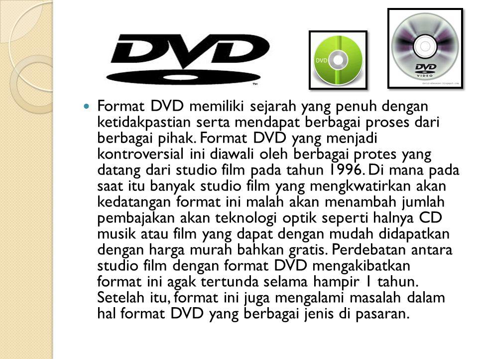 Format DVD memiliki sejarah yang penuh dengan ketidakpastian serta mendapat berbagai proses dari berbagai pihak. Format DVD yang menjadi kontroversial