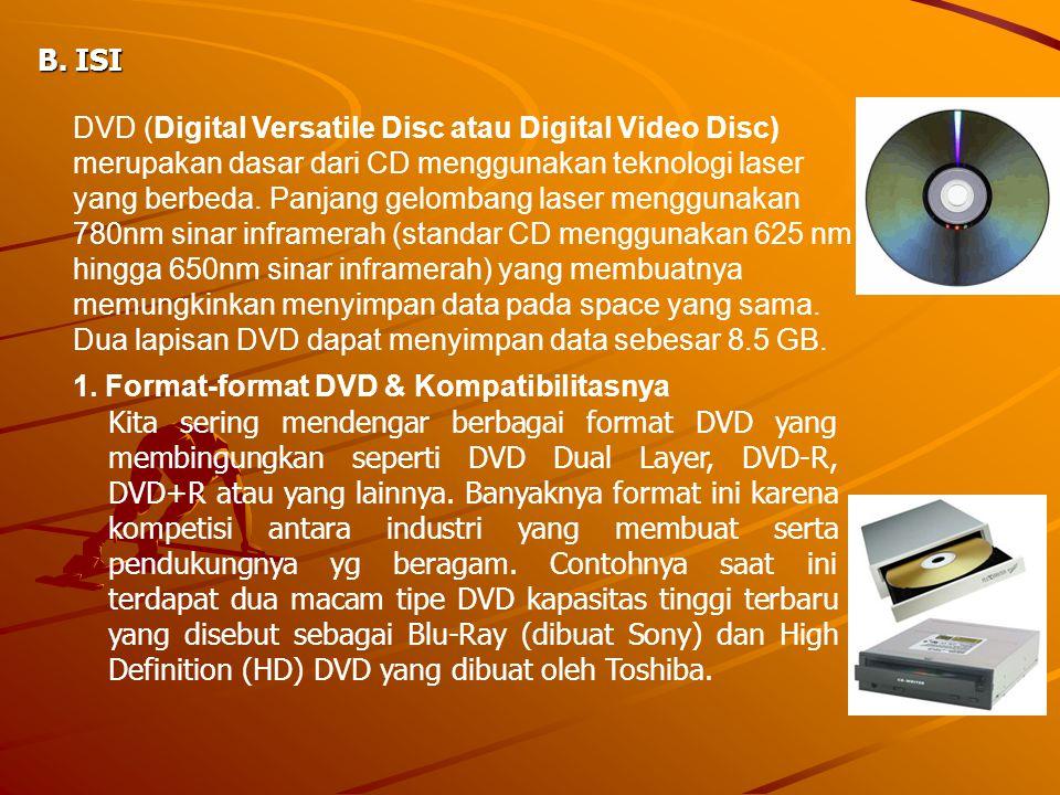 A. ISI DVD (Digital Versatile Disc atau Digital Video Disc) merupakan dasar dari CD menggunakan teknologi laser yang berbeda. Panjang gelombang laser