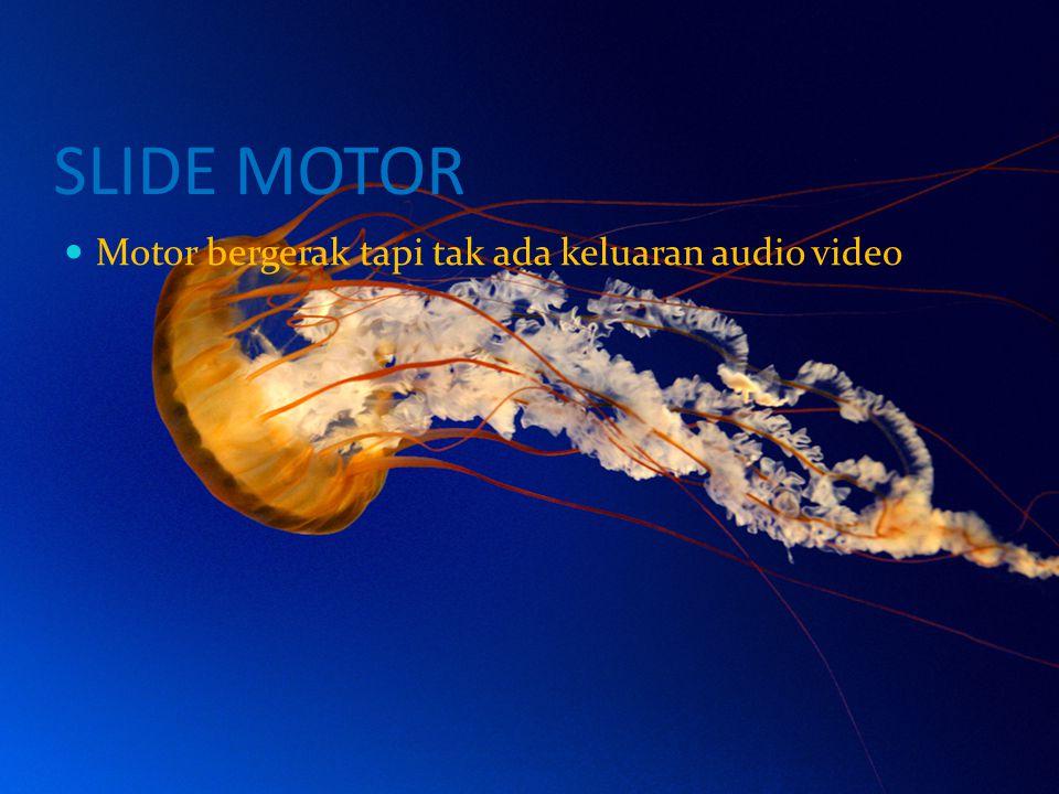 SLIDE MOTOR Motor bergerak tapi tak ada keluaran audio video