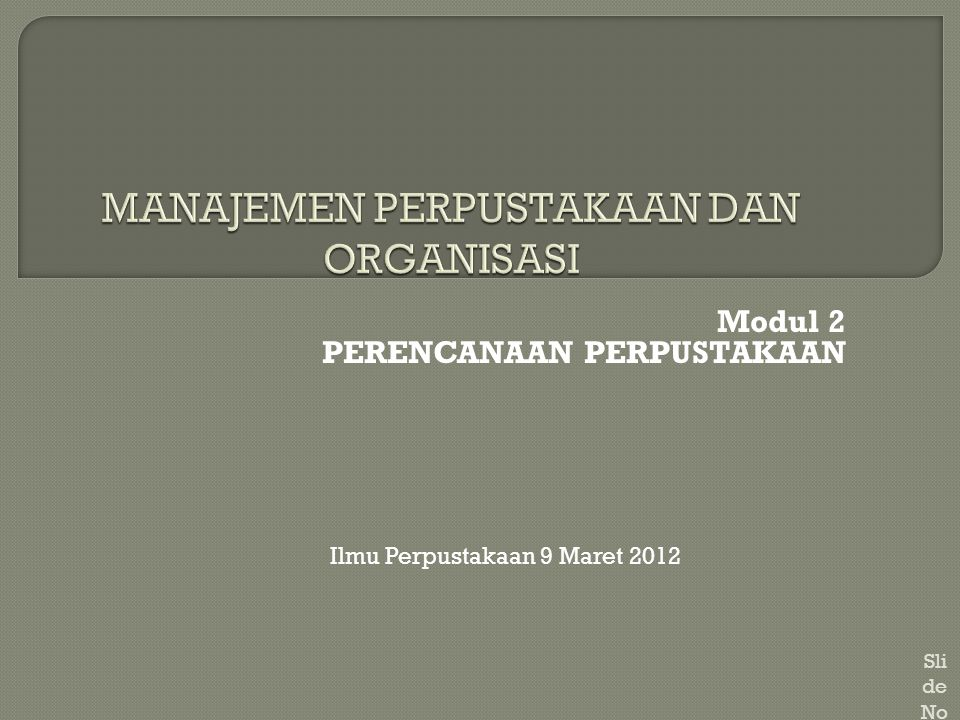 Modul 2 PERENCANAAN PERPUSTAKAAN Sli de No. 1 Ilmu Perpustakaan 9 Maret 2012