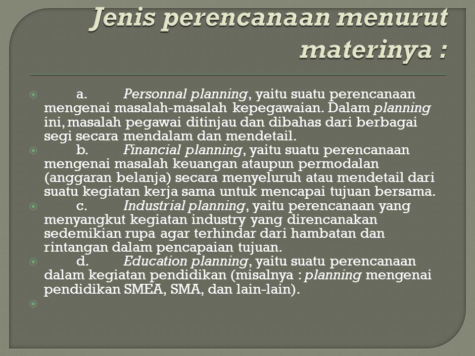  a.Personnal planning, yaitu suatu perencanaan mengenai masalah-masalah kepegawaian. Dalam planning ini, masalah pegawai ditinjau dan dibahas dari be