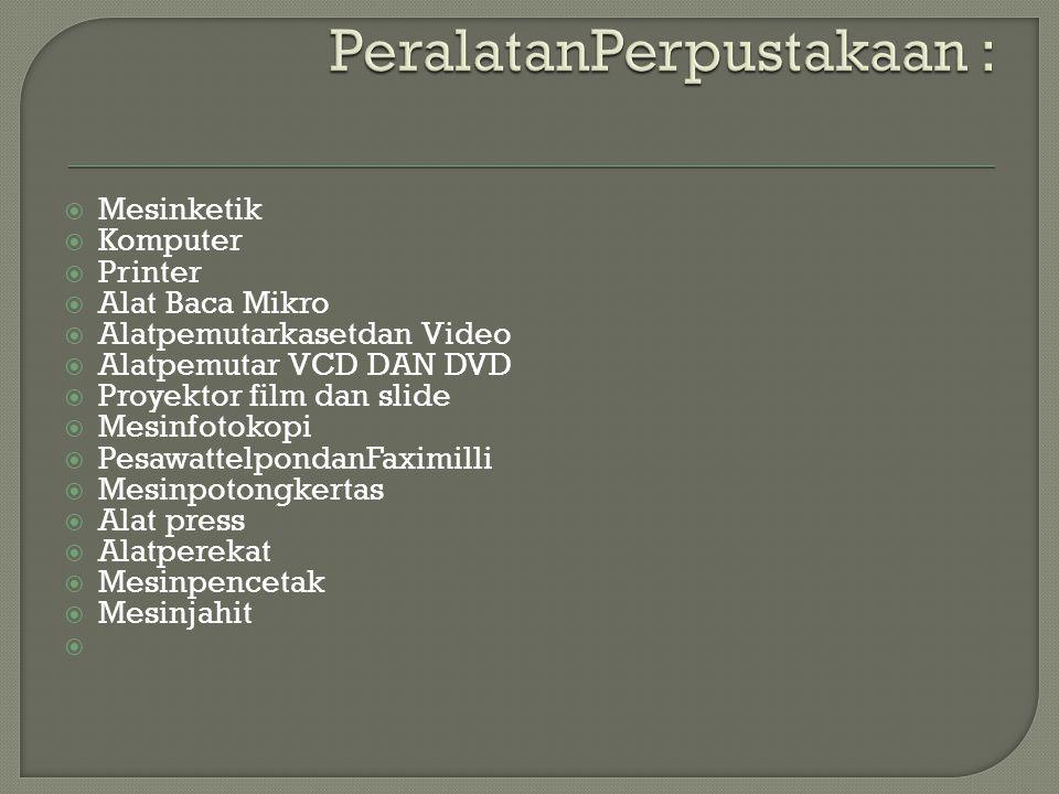  Mesinketik  Komputer  Printer  Alat Baca Mikro  Alatpemutarkasetdan Video  Alatpemutar VCD DAN DVD  Proyektor film dan slide  Mesinfotokopi 