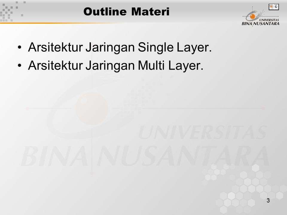 3 Outline Materi Arsitektur Jaringan Single Layer. Arsitektur Jaringan Multi Layer.