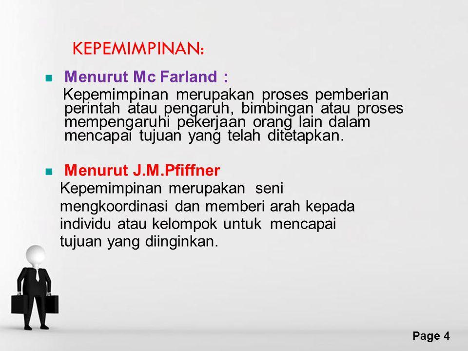 Page 4 KEPEMIMPINAN: Menurut Mc Farland : Kepemimpinan merupakan proses pemberian perintah atau pengaruh, bimbingan atau proses mempengaruhi pekerjaan orang lain dalam mencapai tujuan yang telah ditetapkan.