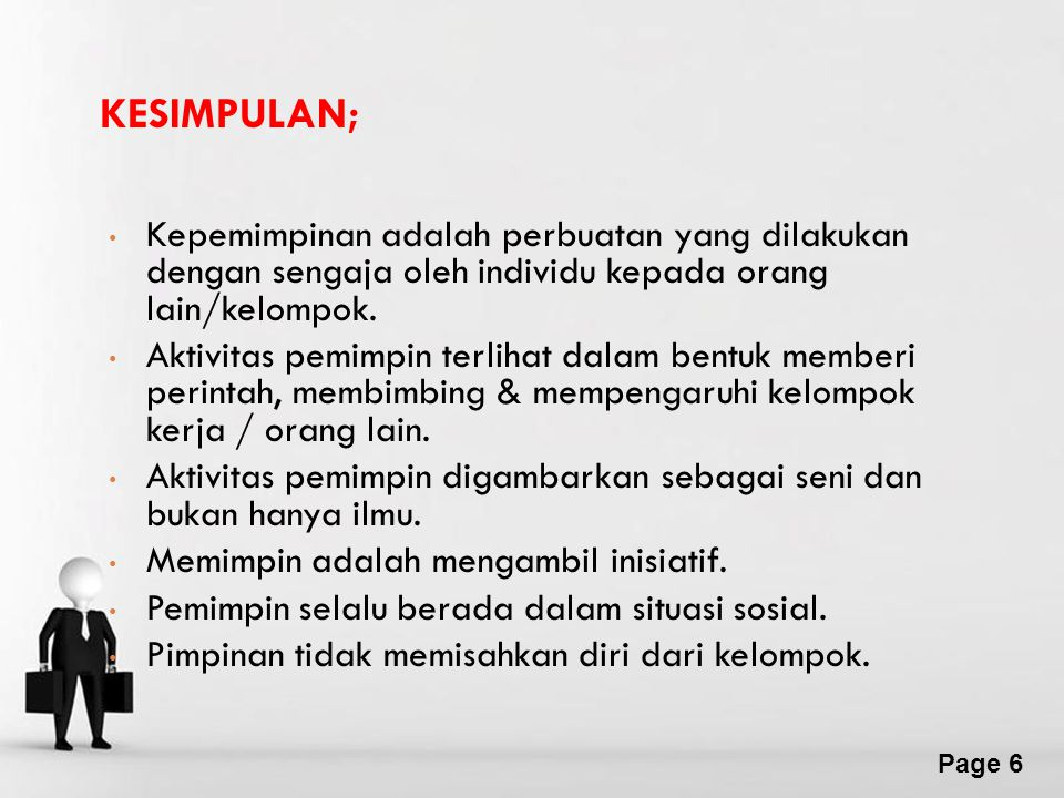 Page 6 KESIMPULAN; Kepemimpinan adalah perbuatan yang dilakukan dengan sengaja oleh individu kepada orang lain/kelompok.