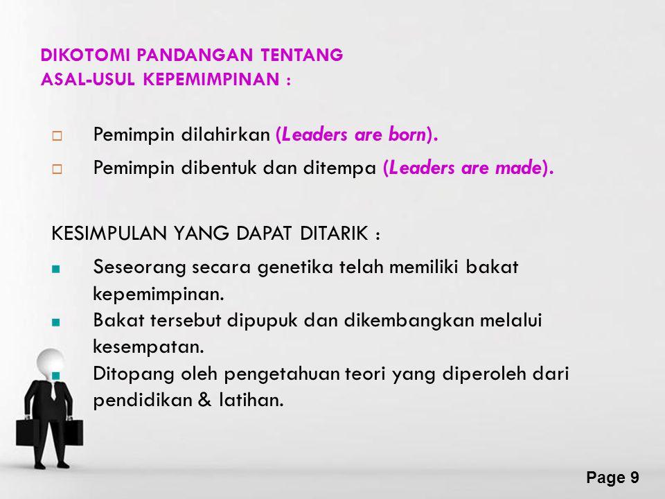Page 9 DIKOTOMI PANDANGAN TENTANG ASAL-USUL KEPEMIMPINAN : PPemimpin dilahirkan (Leaders are born).