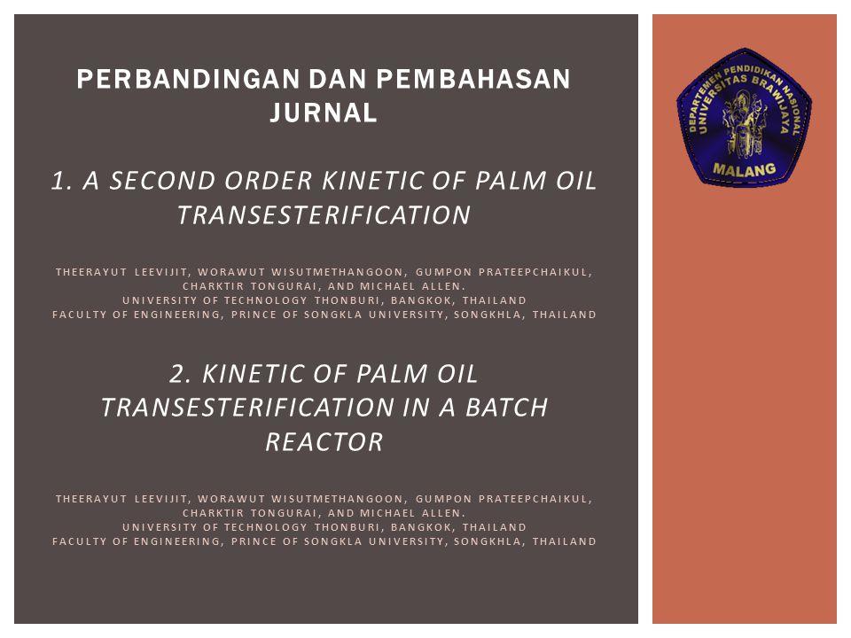 PERBANDINGAN DAN PEMBAHASAN JURNAL 1. A SECOND ORDER KINETIC OF PALM OIL TRANSESTERIFICATION THEERAYUT LEEVIJIT, WORAWUT WISUTMETHANGOON, GUMPON PRATE