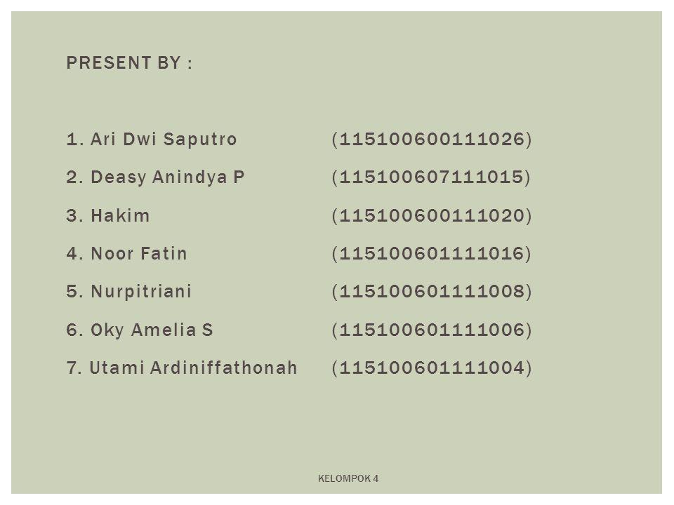 PRESENT BY : 1. Ari Dwi Saputro (115100600111026) 2. Deasy Anindya P(115100607111015) 3. Hakim(115100600111020) 4. Noor Fatin(115100601111016) 5. Nurp