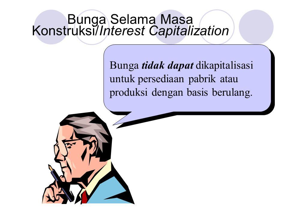 Bunga Selama Masa Konstruksi/Interest Capitalization Bunga tidak dapat dikapitalisasi untuk persediaan pabrik atau produksi dengan basis berulang.
