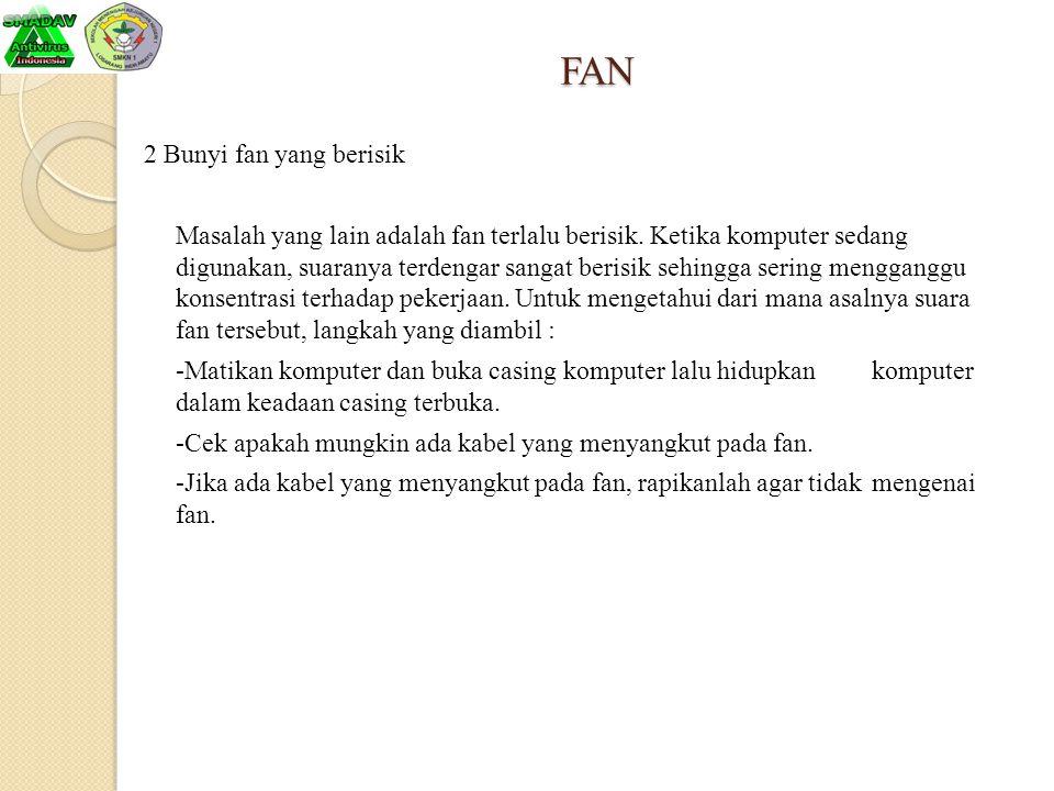 FAN 2 Bunyi fan yang berisik Masalah yang lain adalah fan terlalu berisik. Ketika komputer sedang digunakan, suaranya terdengar sangat berisik sehingg