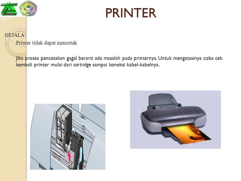 PRINTER GEJALA: 1. Printer tidak dapat mencetak Jika proses pencetakan gagal berarti ada masalah pada printernya. Untuk mengatasinya coba cek kembali