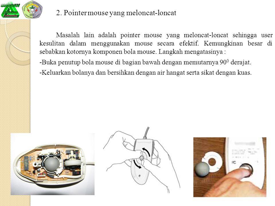 2. Pointer mouse yang meloncat-loncat Masalah lain adalah pointer mouse yang meloncat-loncat sehingga user kesulitan dalam menggunakan mouse secara ef