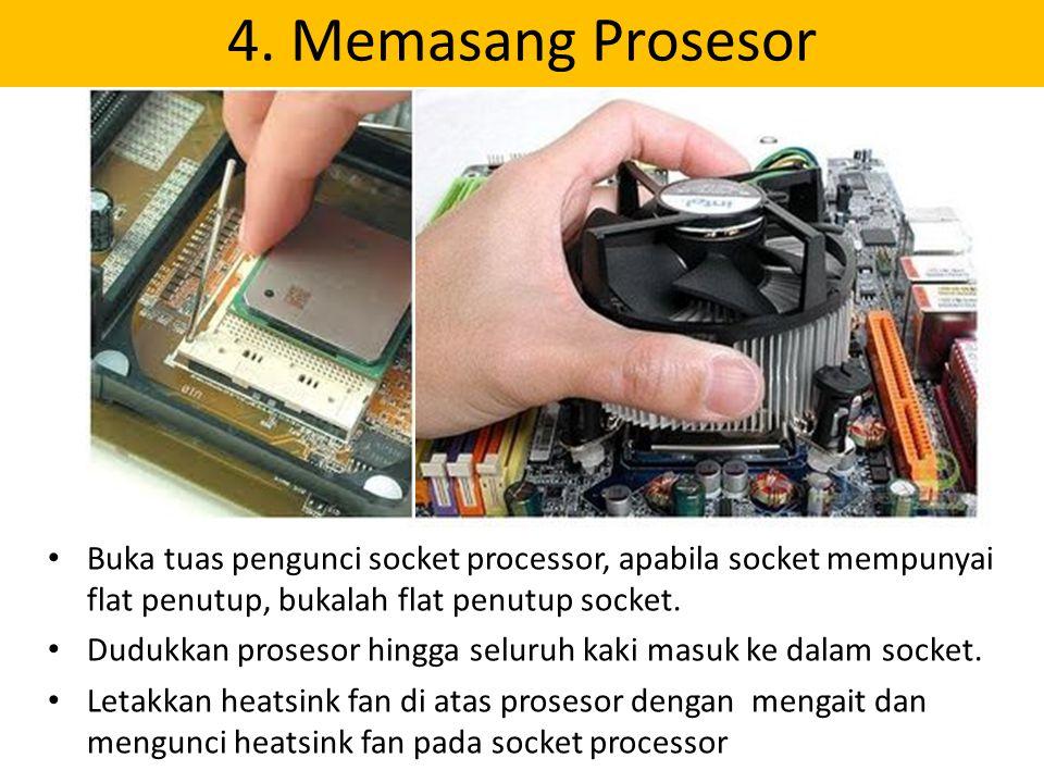 4. Memasang Prosesor Buka tuas pengunci socket processor, apabila socket mempunyai flat penutup, bukalah flat penutup socket. Dudukkan prosesor hingga
