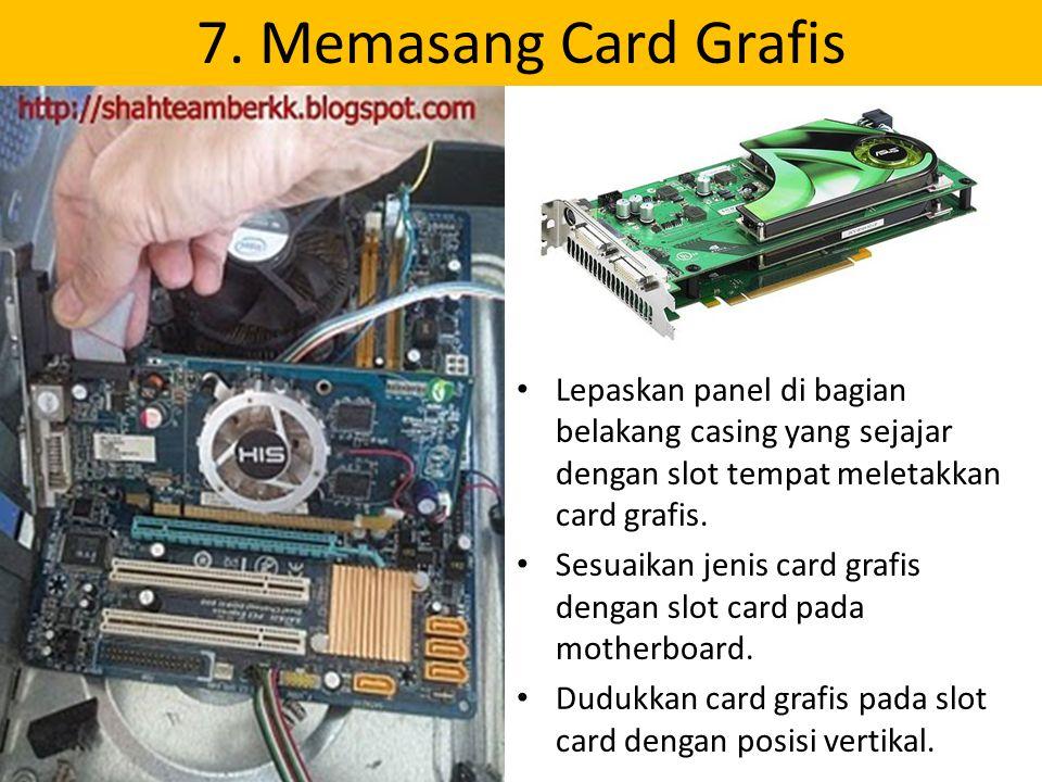 7. Memasang Card Grafis Lepaskan panel di bagian belakang casing yang sejajar dengan slot tempat meletakkan card grafis. Sesuaikan jenis card grafis d
