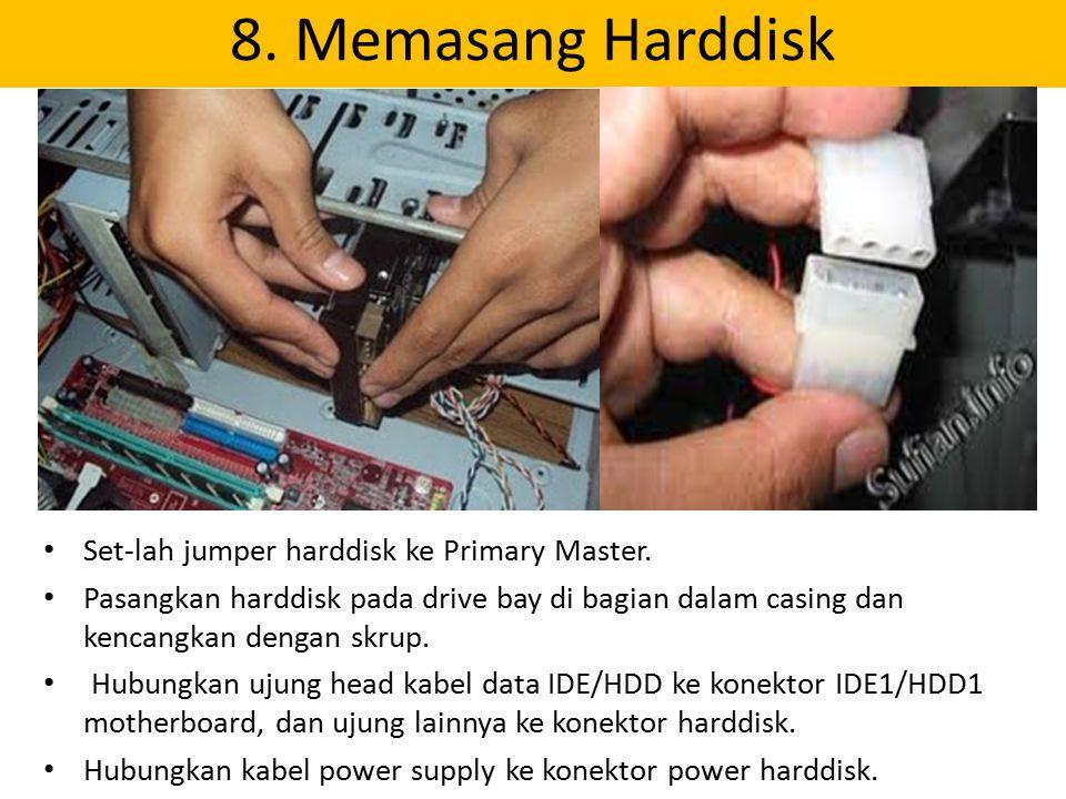 8. Memasang Harddisk Set-lah jumper harddisk ke Primary Master. Pasangkan harddisk pada drive bay di bagian dalam casing dan kencangkan dengan skrup.