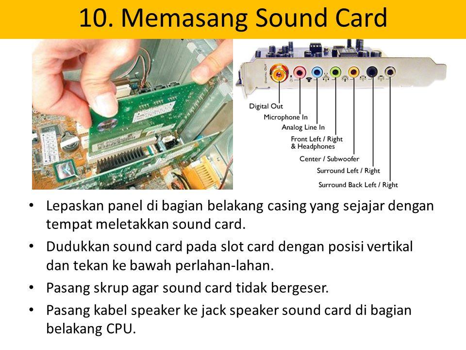 10. Memasang Sound Card Lepaskan panel di bagian belakang casing yang sejajar dengan tempat meletakkan sound card. Dudukkan sound card pada slot card